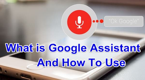 What is Google Assistant And How To Use