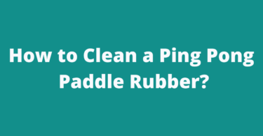 How to Clean a Ping Pong Paddle Rubber?